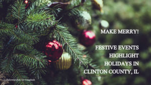 holiday boughs with lights with the title: Make merry! Festive events in Clinton County, IL.