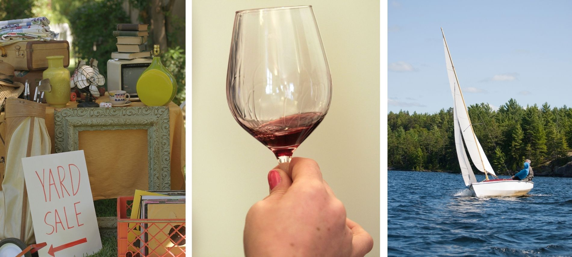 Left to right: yard sale, wine glass, and sailboat