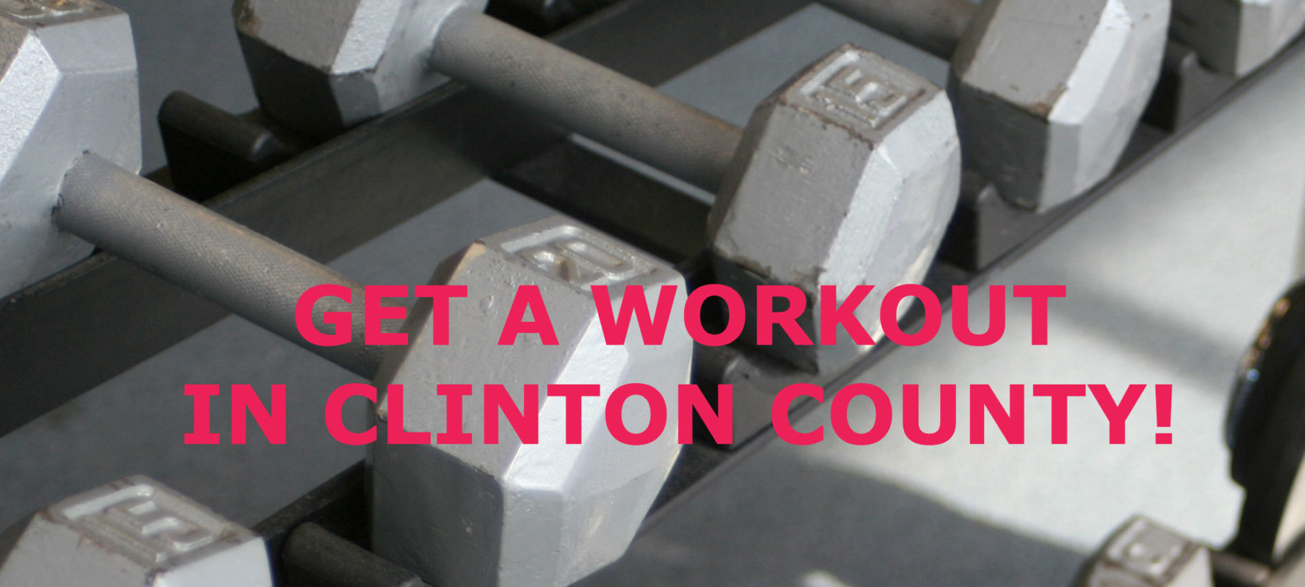 "Photo of dumbbells with title, ""Get a workout in Clinton County!"""